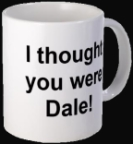 """I thought you were Dale"""